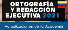 Jornada: Masterclass Ortografía y Redacción Ejecutiva 2021 - Actualizaciones de la Academia  ONLINE - Taller Práctico de aplicación inmediata