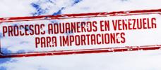 Procesos Aduaneros en Venezuela para Importaciones  ONLINE
