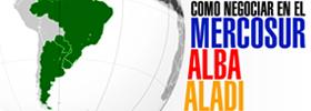 Como negociar en el MERCOSUR - ALBA - ALADI